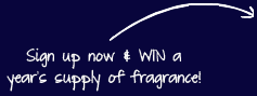 Sign up now & WIN a year's supply of fragrance!